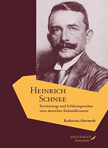 Heinrich Schnee.: Karrierewege und Erfahrungswelten eines deutschen Kolonialbeamten. (Hardback): ...