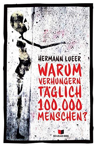9783981713817: Warum verhungern täglich 100.000 Menschen?: Argumente gegen die Marktwirtschaft (German Edition)