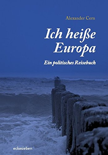 9783981723304: Ich heiße Europa: Ein politisches Reisebuch