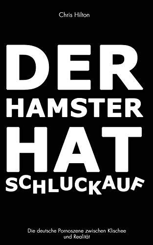 9783981727005: Der Hamster hat Schluckauf: Die deutsche Pornoszene zwischen Klischee und Realität (German Edition)