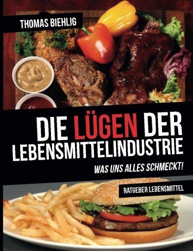 9783981731002: Die Lügen der Lebensmittelindustrie: Was uns alles schmeckt! (German Edition)
