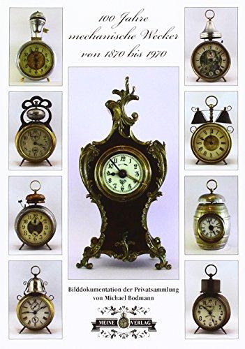 100 Jahre mechanische Wecker 1870 – 1970: Bodmann, Michael