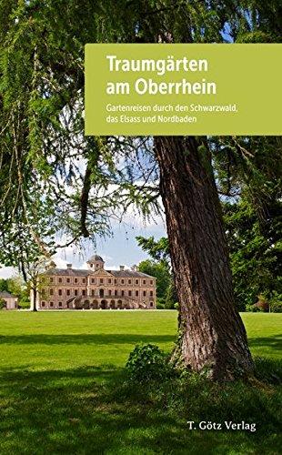 9783981788716: Traumgärten am Oberrhein: Gartenreisen durch den Schwarzwald, das Elsass und Nordbaden