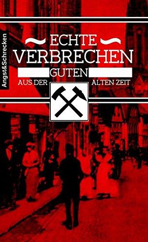 Echte Verbrechen aus der guten alten Zeit: Verbrechen und Unglücke im Ruhrgebiet des Kaiserreichs