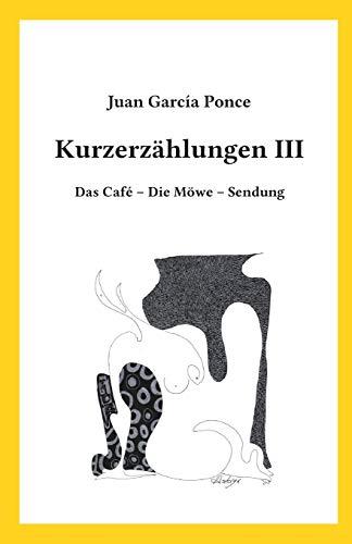 9783981914139: Kurzerzählungen III: Das Café – Die Möwe – Sendung (German Edition)
