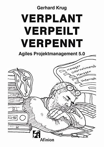Verplant Verpeilt Verpennt : Agiles Projektmanagement 5.0 - Gerhard Krug