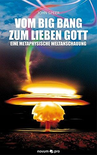 9783990030950: Vom Big Bang zum lieben Gott: Eine metaphysische Weltanschauung