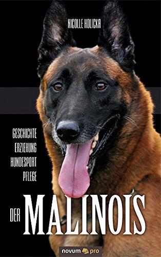 9783990032428: Der Malinois: Geschichte-Erziehung-Hundesport-Pflege