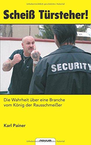 9783990032657: Scheiß Türsteher! Die Wahrheit über Eine Branche vom König der Rausschmeißer (German Edition)