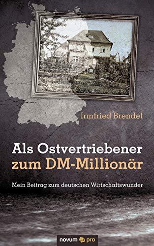 9783990036105: Als Ostvertriebener zum DM-Millionär: Mein Beitrag zum Deutschen Wirtschaftswunder