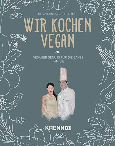 9783990051818: Wir kochen vegan: Veganer Genuss für die ganze Familie