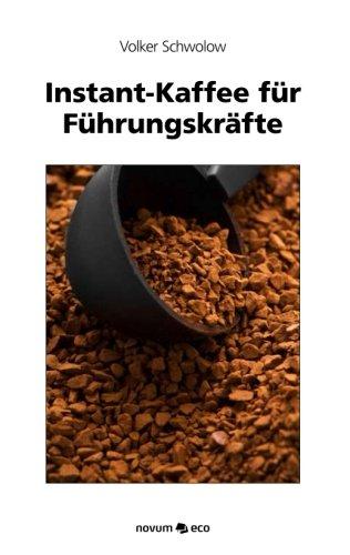 9783990072127: Instant-Kaffee für Führungskräfte: Quickguide & Toolbox zu den 6 Wichtigsten Managementprinzipien
