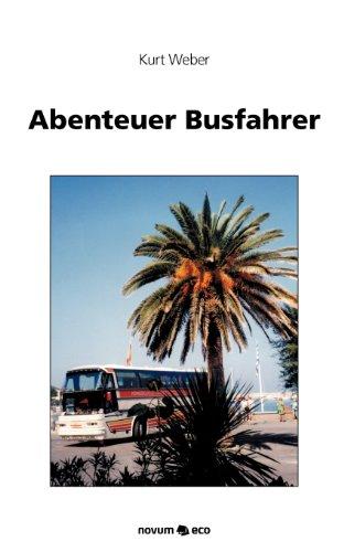 9783990072608: Abenteuer Busfahrer: 25 Jahre Busfahrer im Europaverkehr