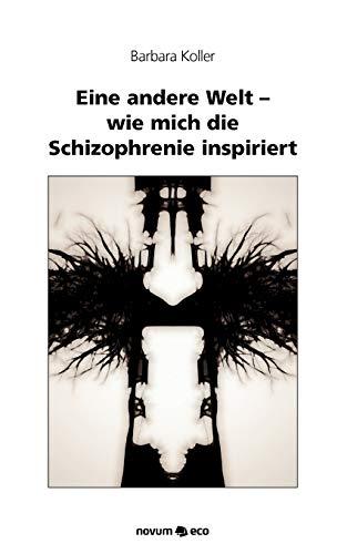 9783990075500: Eine Andere Welt - Wie Mich Die Schizophrenie Inspiriert (German Edition)