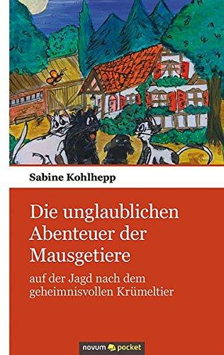 9783990100868: Die unglaublichen Abenteuer der Mausgetiere: Auf der Jagd nach dem geheimnisvollen Krümeltier (German Edition)