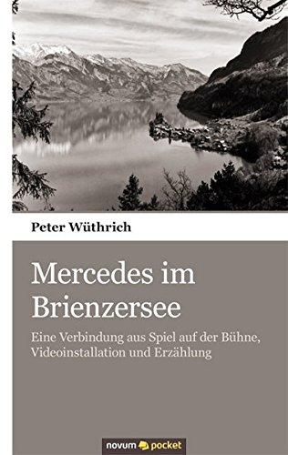 Mercedes im Brienzersee: Eine Verbindung aus Spiel auf der Bühne, Videoinstallation und Erzählung: ...