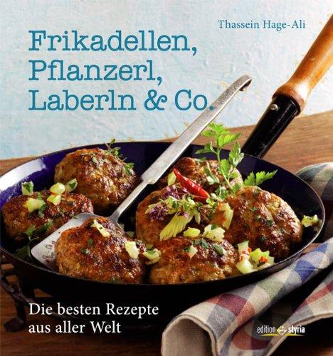 9783990110393: Frikadellen, Pflanzerl, Laberln & Co - aus Fleisch, Fisch, Gemüse und Getreide