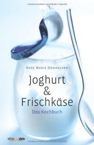 9783990110454: Joghurt & Frischk�se: Das Kochbuch