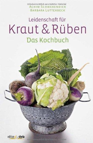 9783990110492: Leidenschaft für Kraut und Rüben: Das Kochbuch