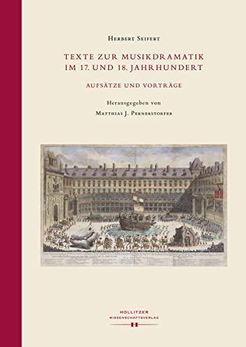 Texte zur Musikdramatik im 17. und 18. Jahrhundert.: Herbert Seifert