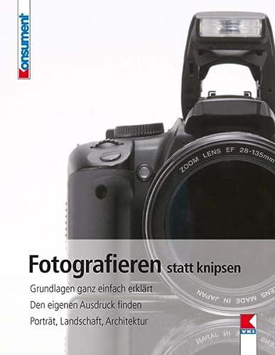 9783990130094: Fotografieren statt knipsen: Grundlagen ganz einfach erklärt. Den eigenen Ausdruck finden. Porträt, Landschaft, Architektur