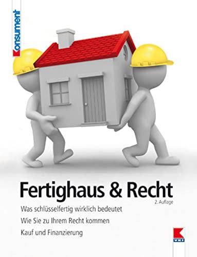 9783990130179: Fertighaus & Recht: Was schlüsselfertig wirklich bedeutet. Wie Sie zu Ihrem Recht kommen. Kauf und Finanzierung