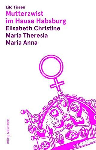 9783990141236: Mutterzwist im Hause Habsburg: Elisabeth Christine - Maria Theresia - Maria Anna