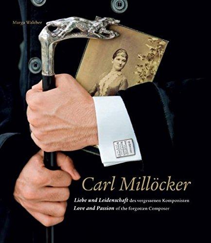 9783990150108: Carl Millöcker: Liebe und Leidenschaft des vergessenen Komponisten. Love and Passion of the forgotten Composer