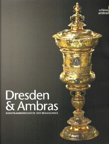 9783990200216: Dresden & Ambras: Kunstkammerschatze der Renaissance