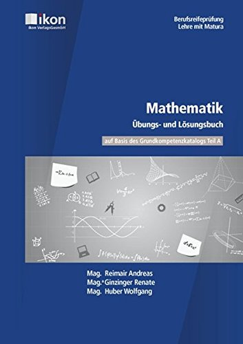 9783990231807: Mathematik - Berufsreifepr�fung / Lehre mit Matura. �bungs- und L�sungsbuch: �bungs- und L�sungsbuch zum Mathematik Lehrbuch RE-23168