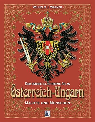 9783990240991: Der große illustrierte Atlas Österreich-Ungarn Städte und Menschen