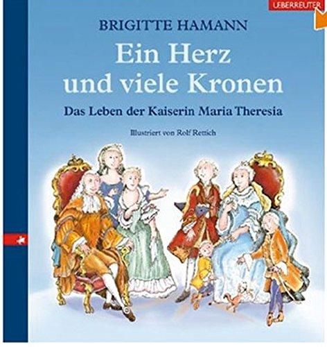 9783990241707: Ein Herz und viele Kronen: Das Leben der Kaiserin Maria Theresia