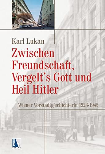 9783990242278: Zwischen Freundschaft, Vergelt's Gott und Heil Hitler