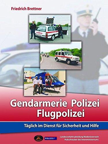 Gendarmerie, Polizei, Flugpolizei: Täglich im Dienst für Sicherheit und Hilfe (Hardback): Friedrich...
