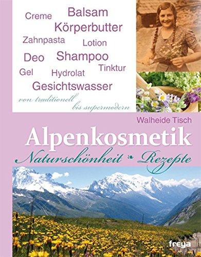 9783990250389: Alpenkosmetik: Naturschönheit - Rezepte