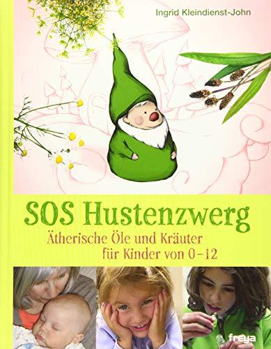 9783990251591: SOS Hustenzwerg: Ätherische Öle und Kräuter für Kinder von 0-12