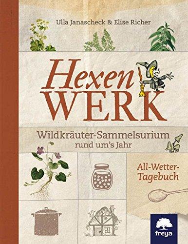 Hexenwerk: Wildkräuter-Sammelsurium rund um's Jahr: Krutertagebuch: Janascheck, Ulla; Richer,