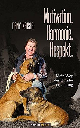 9783990263242: Motivation, Harmonie, Respekt. Mein Weg der Hundeerziehung: Auf gleicher Augenhöhe zum Erfolg