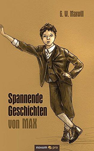 Spannende Geschichten Von Max: G. W. Maxwill