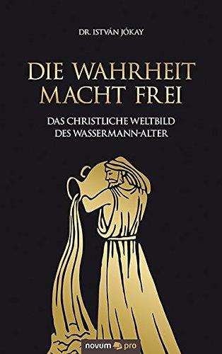 9783990266687: Die Wahrheit macht frei: Das christliche Weltbild des Wassermann-Alter