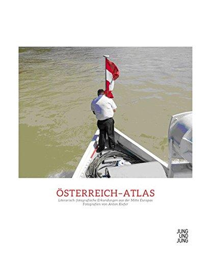 Österreich-Atlas: Literarisch-fotografische Erkundungen aus der Mitte Europas: Anton Kiefer;Anna Jung;Jochen