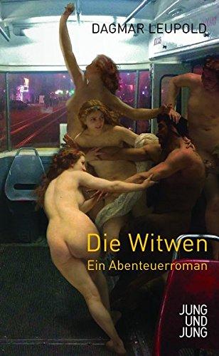 Die Witwen: Ein Abenteuerroman: Leupold, Dagmar