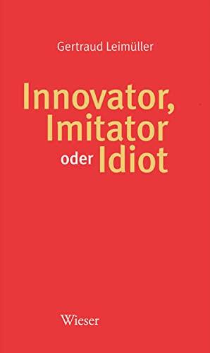 9783990290446: Innovator, Imitator oder Idiot
