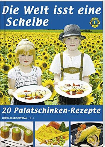 9783990330289: Die Welt isst eine Scheibe: 20 köstliche Palatschinken Rezepte