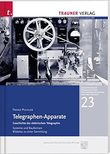 9783990330395: Telegraphen-Apparate: Geschichte der elektrischen Telegraphie - Systeme und Bauformen Bildatlas zu einer Sammlung