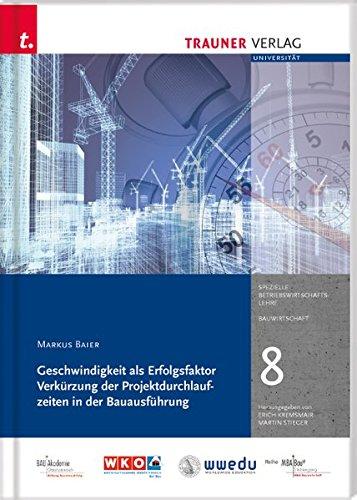 9783990331682: Geschwindigkeit als Erfolgsfaktor Verkürzung der Projektdurchlaufzeiten in der Bauausführung