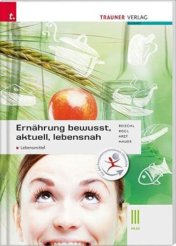 9783990334454: Ernährung - bewusst, aktuell, lebensnah III Lebensmittel