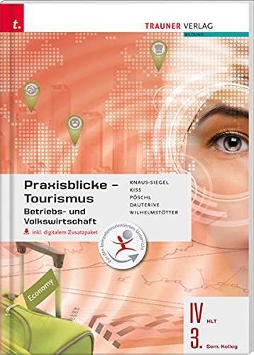 Praxisblicke Tourismus - Betriebs- und Volkswirtschaft IV HLT/3. Sem. Kolleg inkl. Ü...