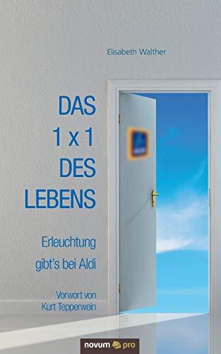 9783990382004: Das 1 x 1 des Lebens: Erleuchtung gibt's bei Aldi (German Edition)