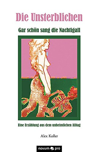 9783990382493: Die Unsterblichen: Gar schön sang die Nachtigall - Eine Erzählung aus dem unheimlichen Alltag